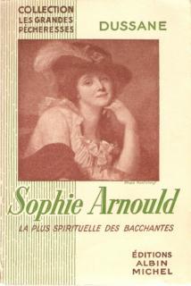 Sophie Arnould - La plus spirituelle des Bacchantes - Dussane
