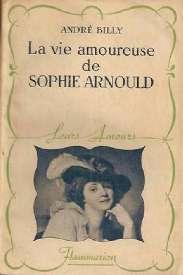 La vie amoureuse de Sophie Arnould - André Billy